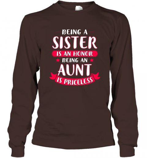 Being a Sister is An Honor Being An Aunt Is Priceless Long Sleeve
