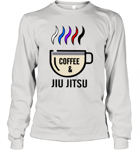 Coffee And Jiu Jitsu Long Sleeve T Shirt