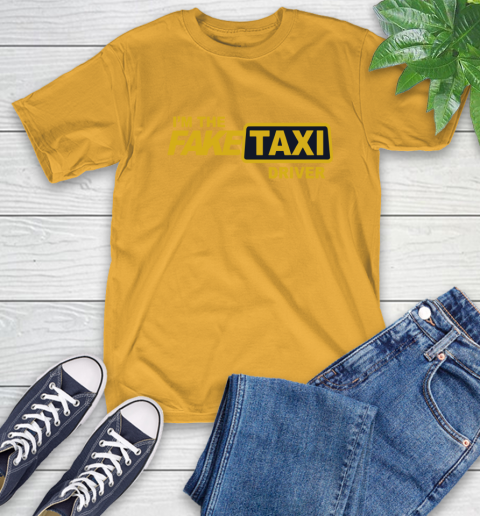 I am the Fake taxi driver T-Shirt 3