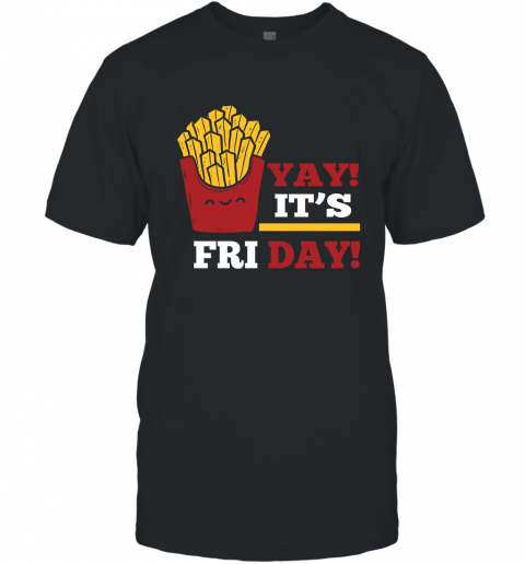 French Fries Lover Shirt Yay It's Friday Funny Fries Lover Gift T-Shirt