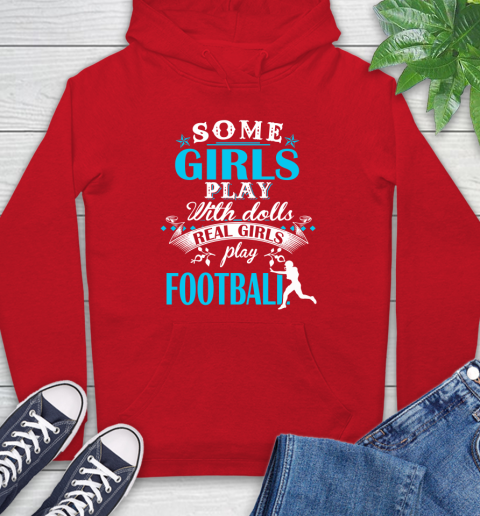 Some Girls Play With Dolls Real Girls Play US Football Hoodie 10