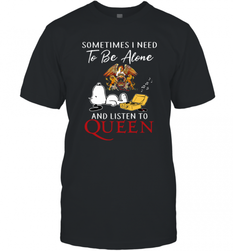 Snoopy Sometimes I Need To Be Alone Listen To Quee T-Shirt
