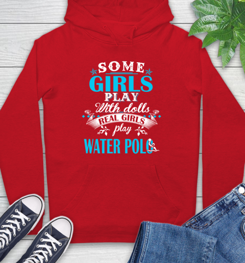 Some Girls Play With Dolls Real Girls Play Water Polo Hoodie 10