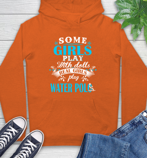 Some Girls Play With Dolls Real Girls Play Water Polo Hoodie 4