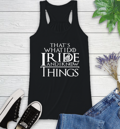 That's What I Do I Ride And I Know Things Motorcycle Racerback Tank