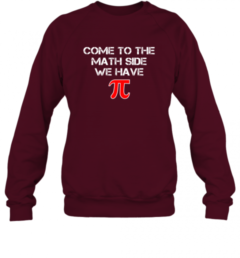 Funny Pi Shirt  Come To The Math Side We Have Pi T Shirt Sweatshirt