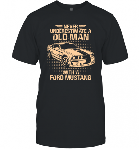 Never Underestimate An Old Man With A Ford Mustang  Vintage Car Lover Gift T-Shirt