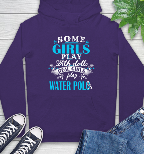 Some Girls Play With Dolls Real Girls Play Water Polo Hoodie 5