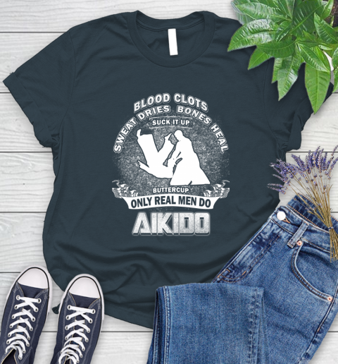Sweat Dries Bones Heal Suck It Up Only Real Men Do Aikido Women's T-Shirt 25