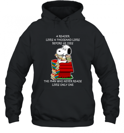 Snoopy Reader Lives A Thousand Lives Before He Die Hoodie