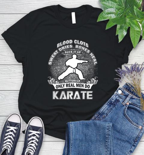 Sweat Dries Bones Heal Suck It Up Only Real Men Do Karate Women's T-Shirt
