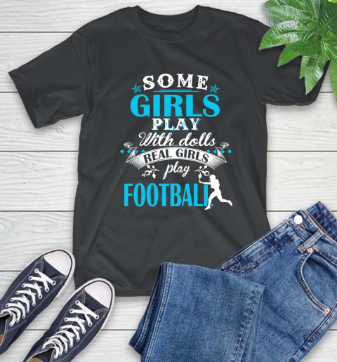 Some Girls Play With Dolls Real Girls Play US Football T-Shirt
