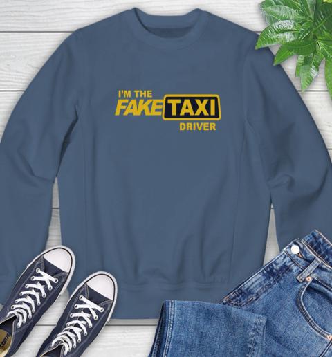 I am the Fake taxi driver Sweatshirt 7