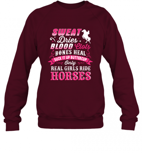 Sweat Dries Blood Clots Bones Heal Suck It Up Buttercup Only Real Girls Ride Horse Sweatshirt