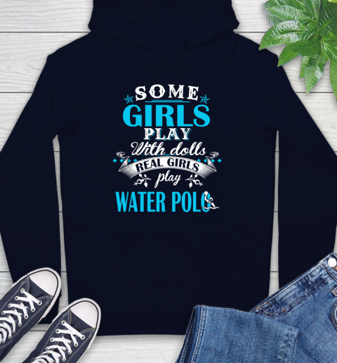 Some Girls Play With Dolls Real Girls Play Water Polo Hoodie 3