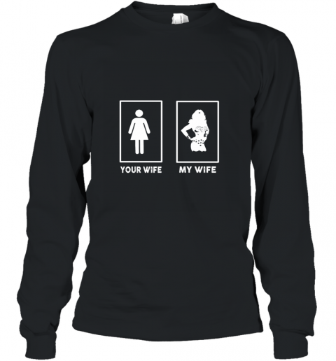 MY WIFE YOUR WIFE WONDER WOMAN Long Sleeve T-Shirt