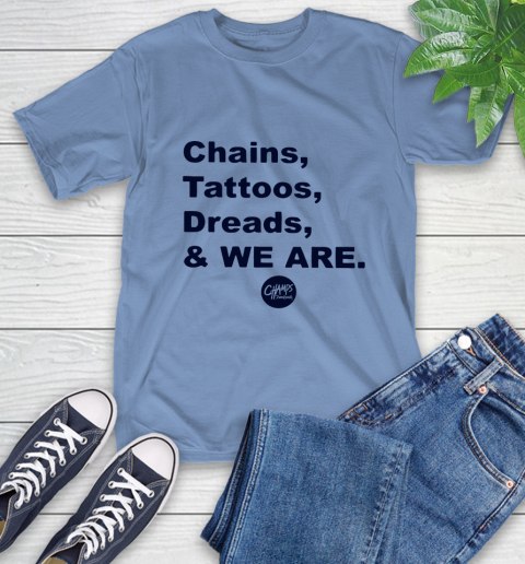 Penn State Chains Tattoos Dreads And We Are T-Shirt 11
