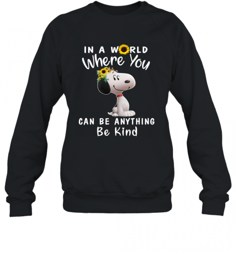 SnoopyIn A World Where You Can Be Anything Be Kind Sweatshirt