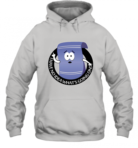 I LOVE TOWELIE I HAVE NO IDEA WHAT'S GOING ON Hoodie
