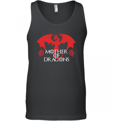 MOTHER OF DRAGONS GAME OF THRONES MOTHER'S DAY SHIRT Tank Top