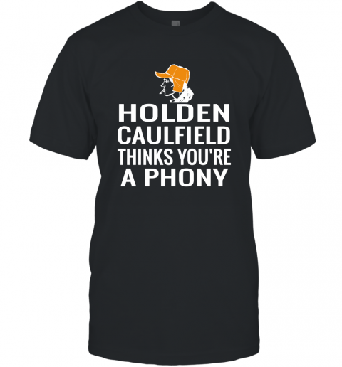 Holden Caulfield Thinks You're A Phony Gift T-Shirt