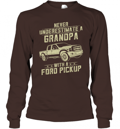 Ford Pickup Lover Gift  Never Underestimate A Grandpa Old Man With Vintage Awesome Cars Long Sleeve