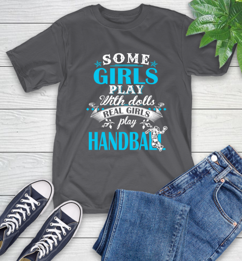 Some Girls Play With Dolls Real Girls Play Hanball T-Shirt 7