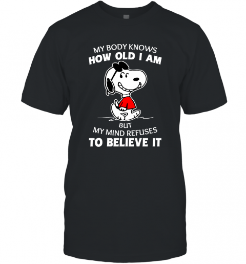 Spoopy  Body Knows How Old I Am But My Mind Refuse T-Shirt