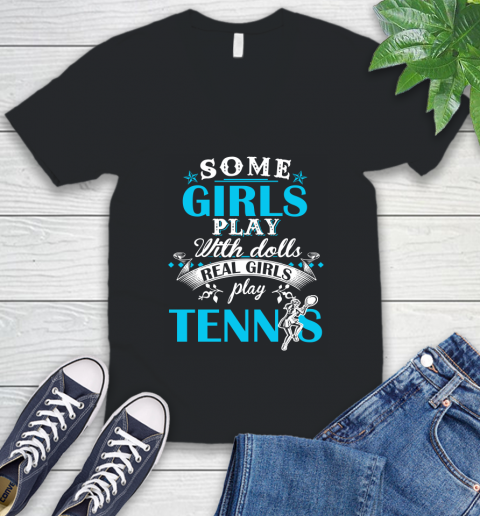 Some Girls Play With Dolls Real Girls Play Tennis V-Neck T-Shirt