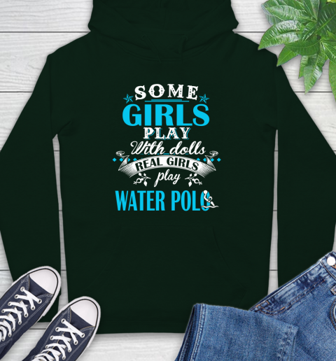 Some Girls Play With Dolls Real Girls Play Water Polo Hoodie 12