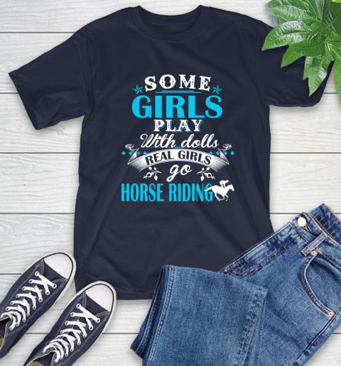 Some Girls Play With Dolls Real Girls Go Horse Riding T-Shirt 3