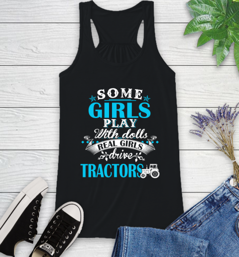 Some Girls Play With Dolls Real Girls Drive Tractors Racerback Tank