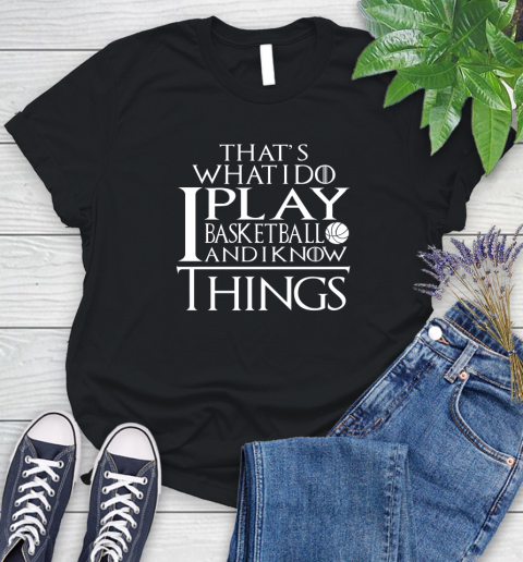 That's What I Do I Play Basketball And I Know Things Women's T-Shirt 1
