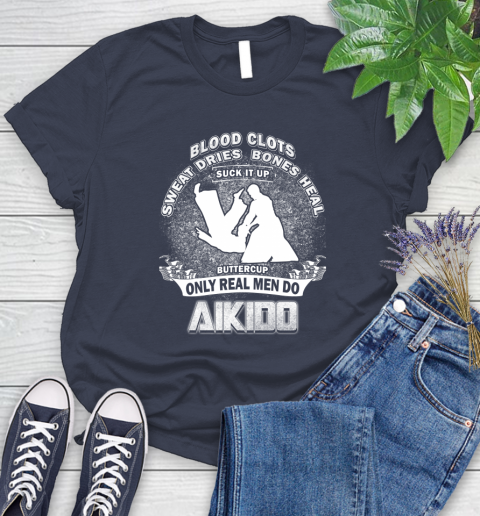 Sweat Dries Bones Heal Suck It Up Only Real Men Do Aikido Women's T-Shirt 28