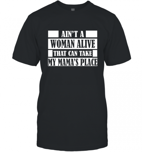 Ain't A Woman Alive That Can Take Mamas Place GIft for Mom Grandma Mother Grandmother T-Shirt