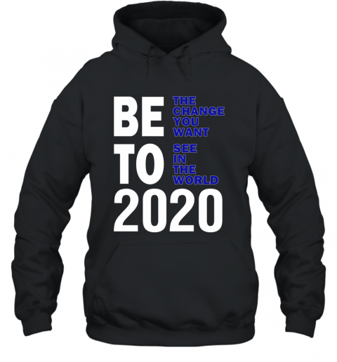 Beto 2020 Be the change you want To see in world Hoodie