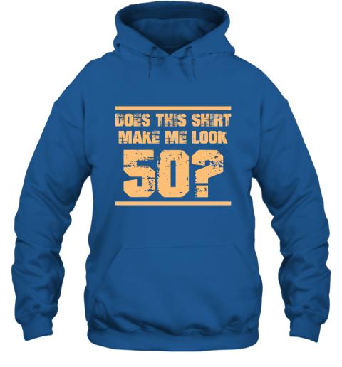 Does This Shirt Make Me Look 50 Birthday Age Shirt Hoodie