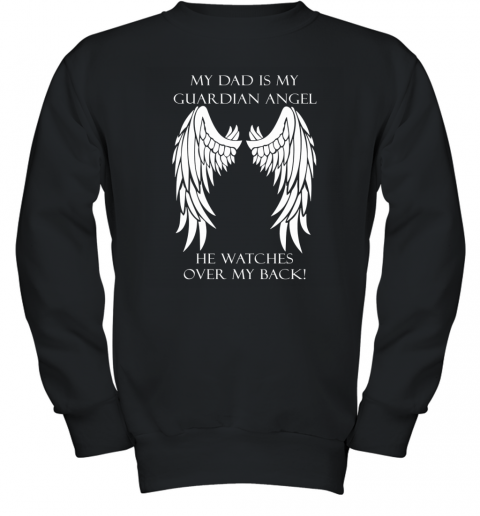 MY DAD IS MY GUARDIAN ANGEL HE WATCHES MY BACK Youth Sweatshirt