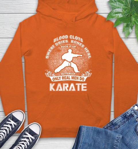 Sweat Dries Bones Heal Suck It Up Only Real Men Do Karate Hoodie 4