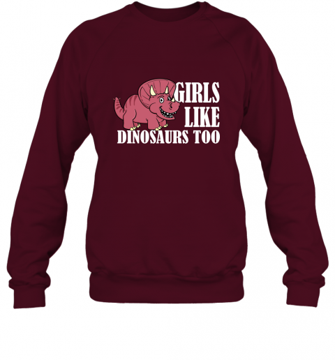 Girls Like Dinosaurs Too Funny Shirt for Girl Friends Sweatshirt