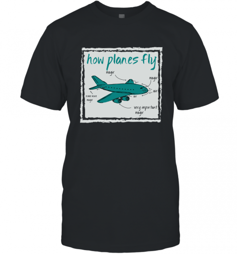 How Planes Fly Funny Aerospace Engineer T Shirt T-Shirt