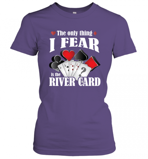 The Only Thing I Fear The River Card Funny Poker Lover Shirt Women Tee