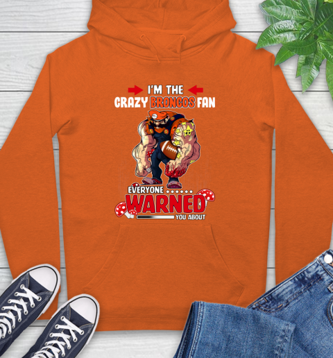 Denver Broncos NFL Football Mario I'm The Crazy Fan Everyone Warned You About Hoodie 4