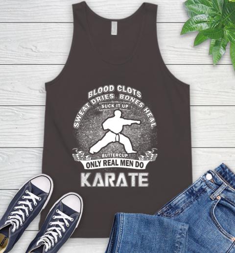 Sweat Dries Bones Heal Suck It Up Only Real Men Do Karate Tank Top 6