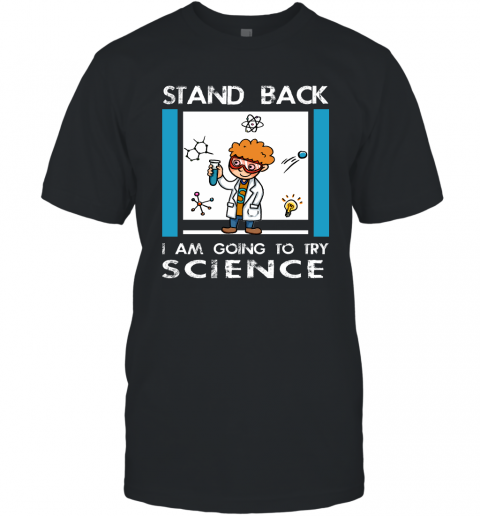 Stand Back Im Going To Try Science Funny Shirt for Scienist Science Chemistry Teacher T-Shirt