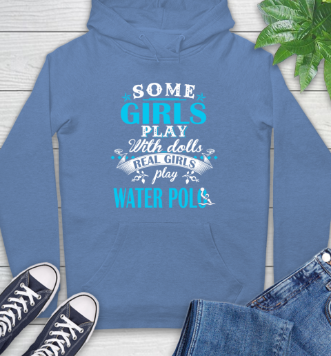 Some Girls Play With Dolls Real Girls Play Water Polo Hoodie 11