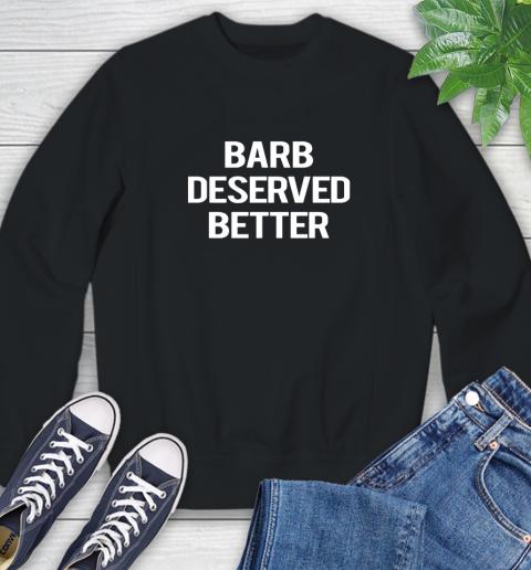 Barb deserved better Sweatshirt