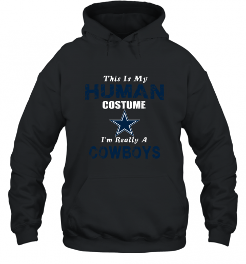 This Is My Human Costume I'm Really A Dallas Cowboys Funny shirt Hoodie