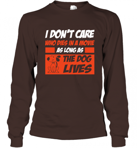 I Dont Care Who Dies In Movie As Long As The Dog Lives Long Sleeve