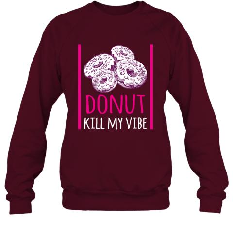 Donut Lovergift Donut Kill My Vibe Sweatshirt